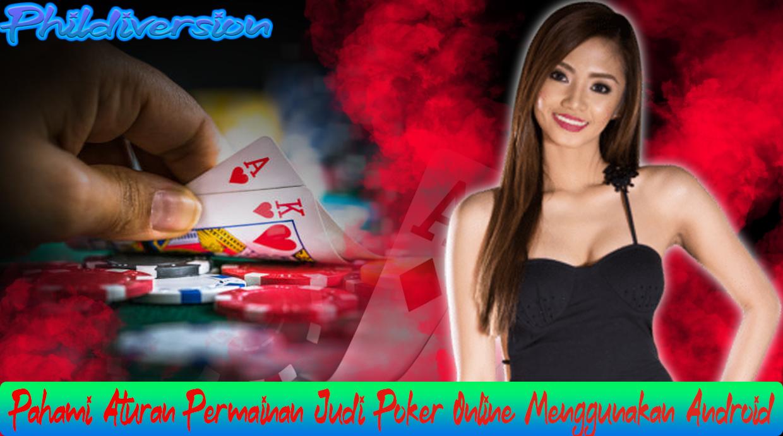 Pahami Aturan Permainan Judi Poker Online Menggunakan Android